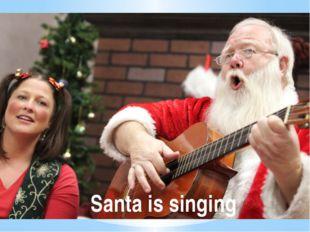 Santa is singing