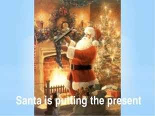 Santa is putting the present