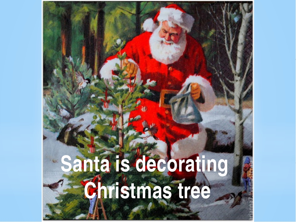 Santa is decorating Christmas tree