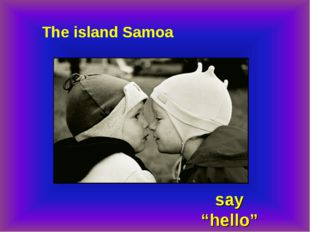 "The island Samoa say ""hello"""