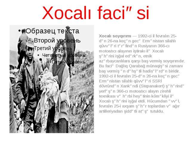Xocalı faciəsi Xocalı soyqırımı—1992-ci il fevralın 25-dən26-nakeçən gecə...