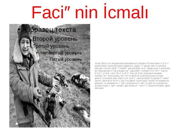 Faciənin İcmalı Xocalı1991-cı ilin oktyabrından blokadada idi. Oktyabrın 30-...