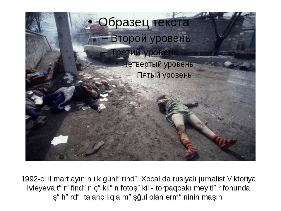 1992-ci il mart ayının ilk günlərində Xocalıda rusiyalı jurnalist Viktoriya İ...