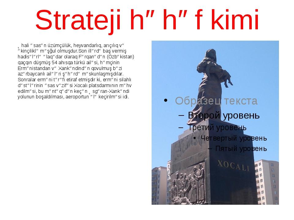 Strateji həhəf kimi Əhali əsasən üzümçülük, heyvandarlıq, arıçılıq və əkinçil...
