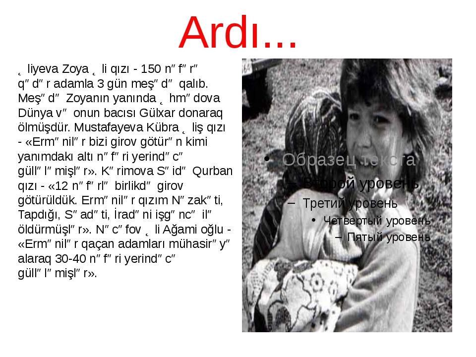 Ardı... Əliyeva Zoya Əli qızı - 150 nəfərə qədər adamla 3 gün meşədə qalıb. M...