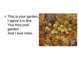 This is your garden, I agree it is fine. You love your garden And I love mine