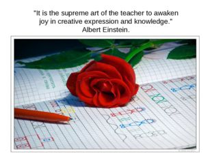 """""""It is the supreme art of the teacher to awaken joy in creative expression a"""