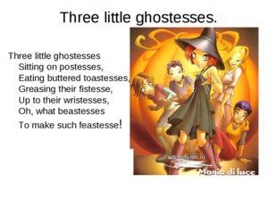 Three little ghostesses. Three little ghostesses Sitting on postesses, Eating