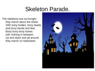 Skeleton Parade. The skeletons are out tonight, they march about the street,