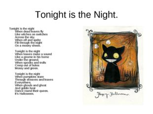 Tonight is the Night. Tonight is the night When dead leaves fly Like witches