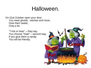 Halloween. On 31st October open your door, You meet ghosts , witches and more