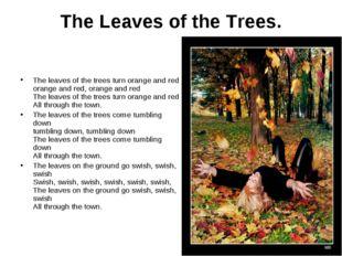 The Leaves of the Trees. The leaves of the trees turn orange and red orange a