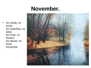 November. No shade, no shine, No butterflies, no bees, No fruits, no flowers,