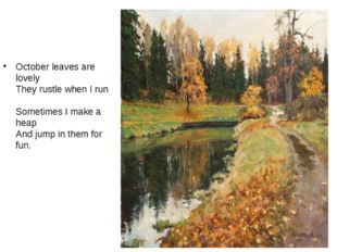October leaves are lovely They rustle when I run Sometimes I make a heap And