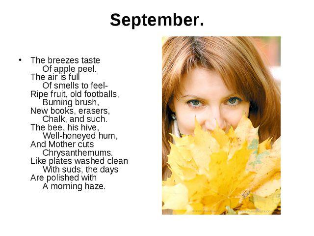 September. The breezes taste  Of apple peel. The air is full  Of smel...