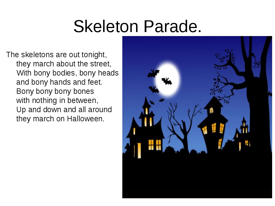 Skeleton Parade. The skeletons are out tonight, they march about the street,...
