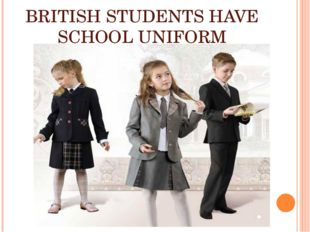 BRITISH STUDENTS HAVE SCHOOL UNIFORM