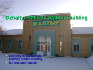 Dzhaltyr Railway Station Building Recently reconstructed Railway Station Bui