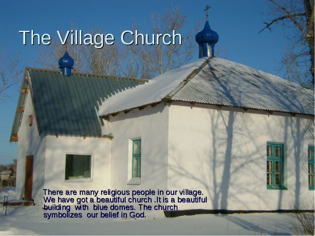 There are many religious people in our village. We have got a beautiful chur...