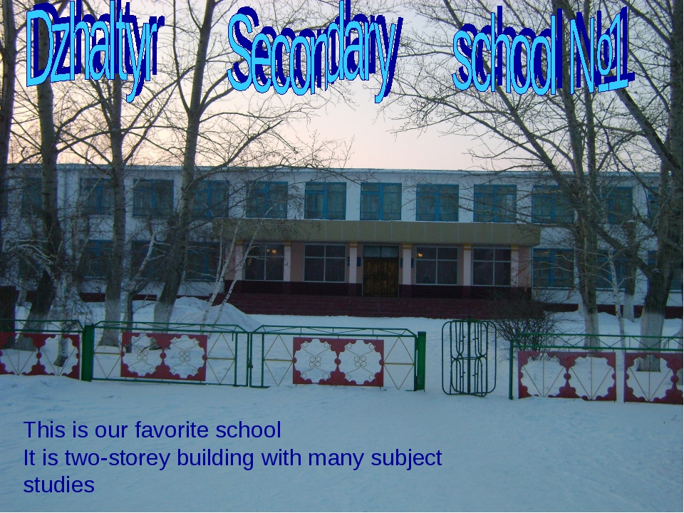 This is our favorite school It is two-storey building with many subject studies