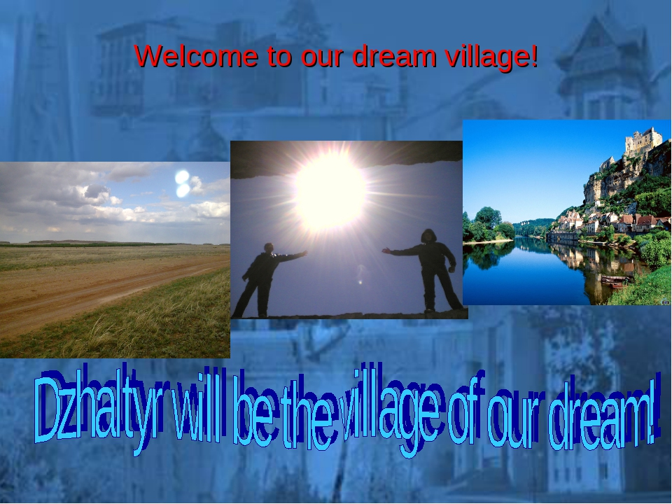Welcome to our dream village!