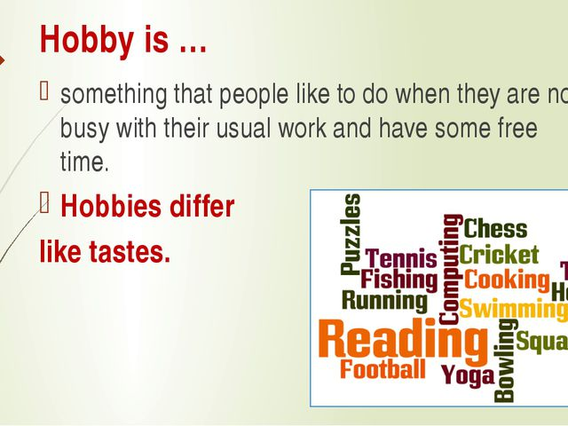 Hobby is … something that people like to do when they are not busy with their...