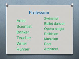 Profession Artist Scientist Banker Тeacher Writer Runner Swimmer Ballet dance