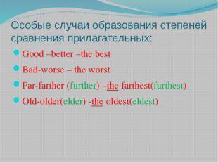 Особые случаи образования степеней сравнения прилагательных: Good –better –th