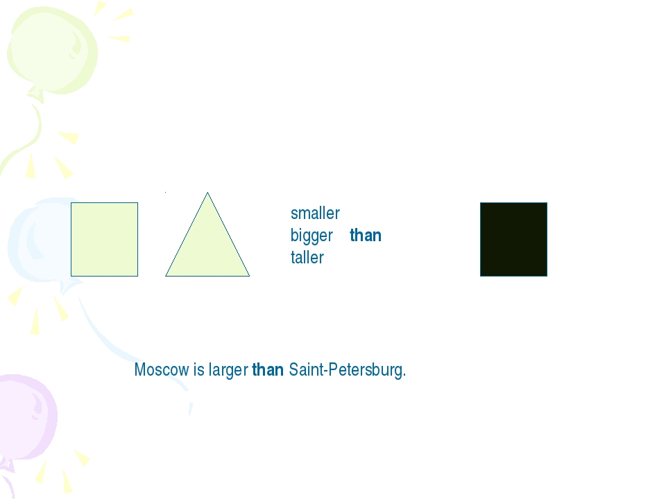 smaller bigger than taller Moscow is larger than Saint-Petersburg.