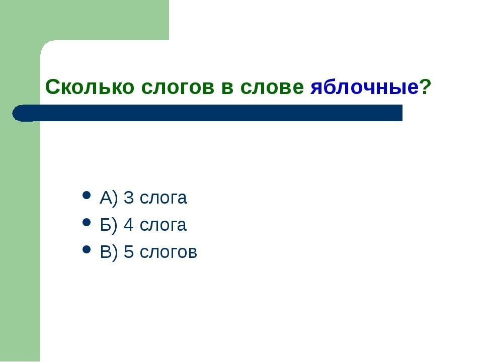 Сколько слогов в слове яблочные? А) 3 слога Б) 4 слога В) 5 слогов