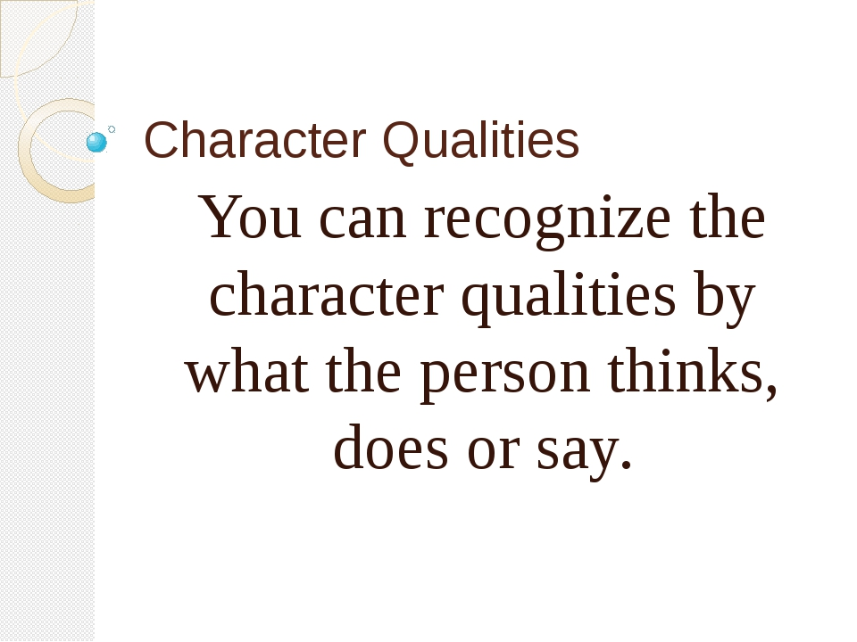 Character Qualities You can recognize the character qualities by what the per...