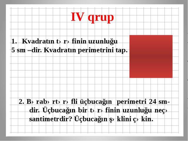 IV qrup 2. Bərabərtərəfli üçbucağın perimetri 24 sm-dir. Üçbucağın bir tərəfi...