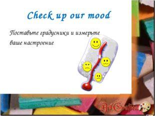 Check up our mood Поставьте градусники и измерьте ваше настроение