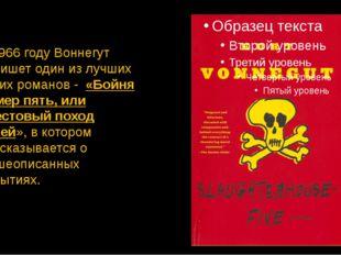 В 1966 году Воннегут напишет один из лучших своих романов - «Бойня номер пять