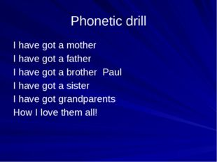 Phonetic drill I have got a mother I have got a father I have got a brother P