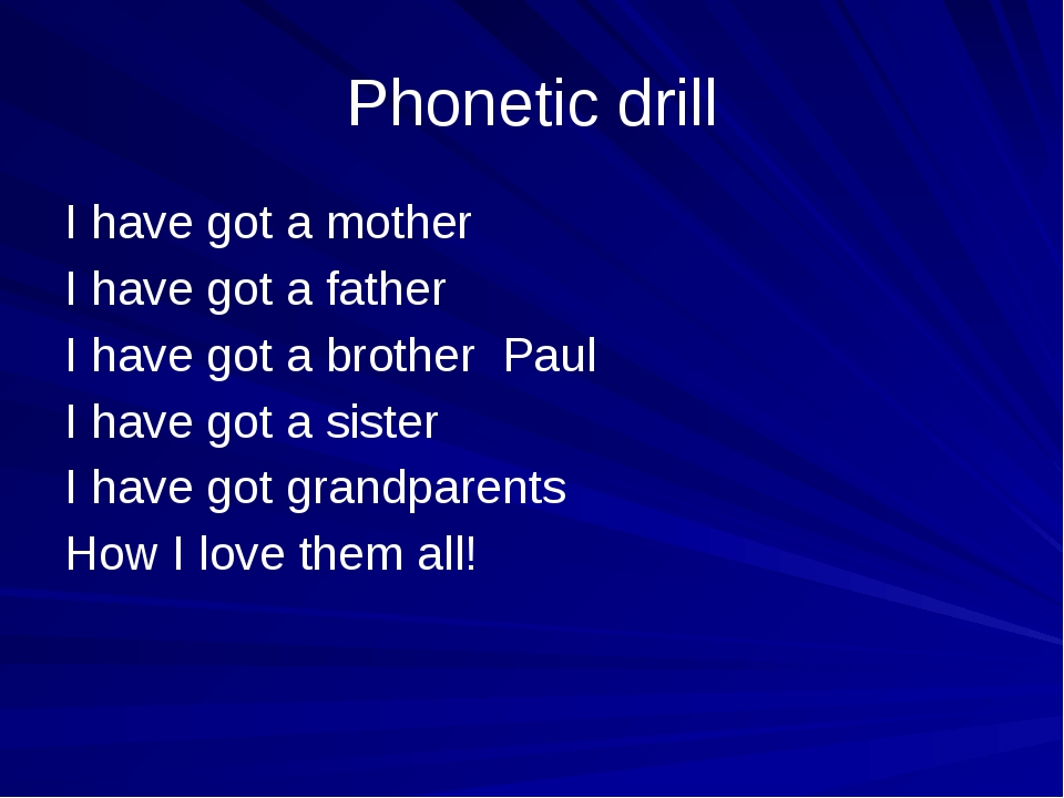 Phonetic drill I have got a mother I have got a father I have got a brother P...