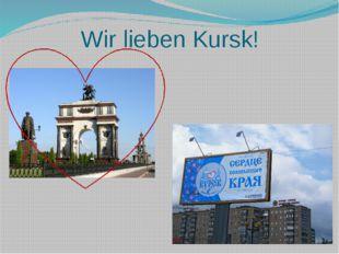 Wir lieben Kursk!