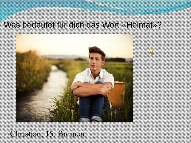 Was bedeutet für dich das Wort «Heimat»? Christian, 15, Bremen