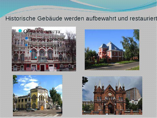 Historische Gebäude werden aufbewahrt und restauriert.