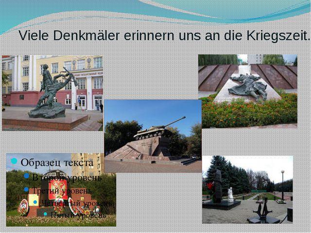 Viele Denkmäler erinnern uns an die Kriegszeit.