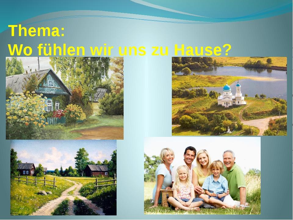 Thema: Wo fühlen wir uns zu Hause?