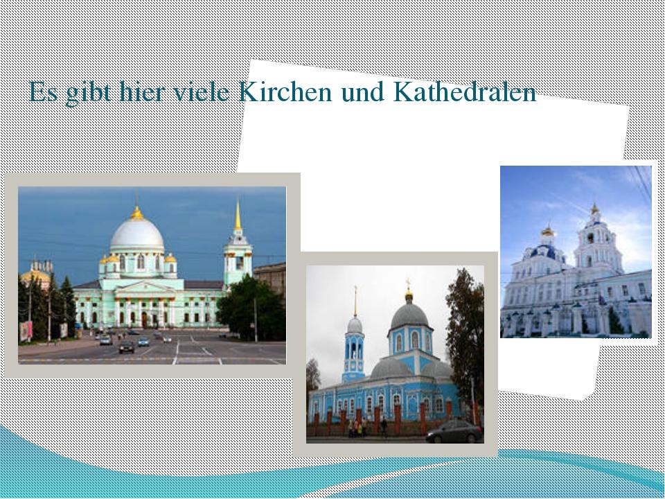 Es gibt hier viele Kirchen und Kathedralen