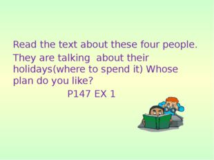 Read the text about these four people. They are talking about their holidays(