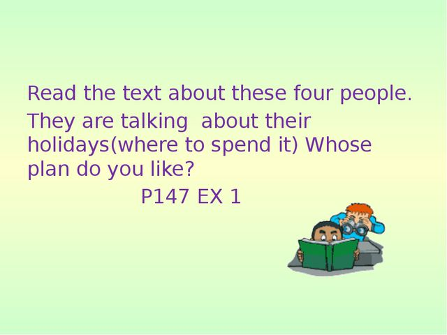 Read the text about these four people. They are talking about their holidays(...