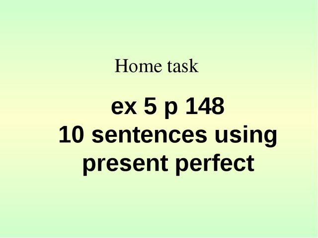 Home task ex 5 p 148 10 sentences using present perfect