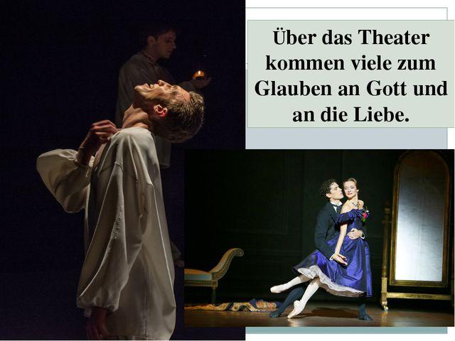 Über das Theater kommen viele zum Glauben an Gott und an die Liebe.