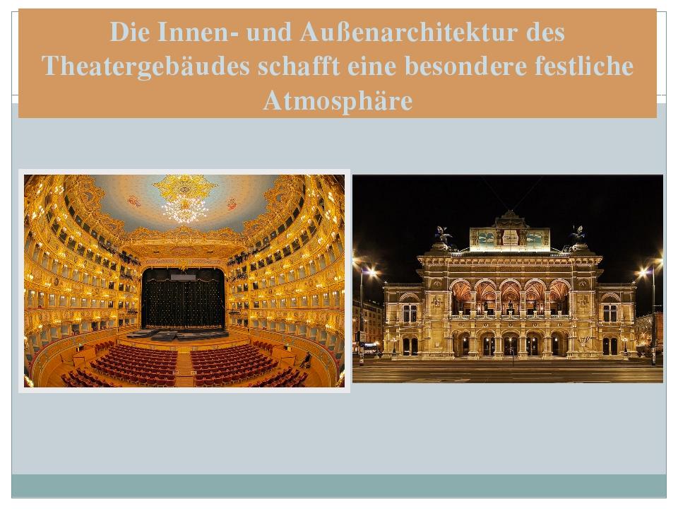Die Innen- und Außenarchitektur des Theatergebäudes schafft eine besondere fe...