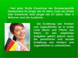 Fast jeder fünfte Einwohner der Bundesrepublik Deutschland ist jünger als 18