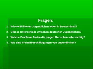 Fragen: Wieviel Millionen Jugendlichen leben in Deutschland? Gibt es Untersch