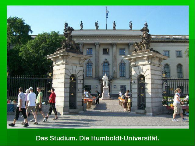 Das Studium. Die Humboldt-Universität.